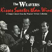 Kisses sweeter than wine - The Weavers